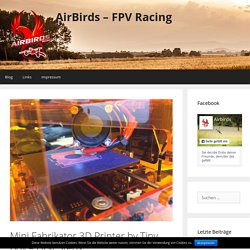 Mini Fabrikator 3D Printer by Tiny Boy - First Steps - AirBirds - FPV Racing