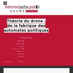 Théorie du drone : de la fabrique des automates politiques