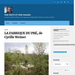 LA FABRIQUE DU PRÉ, de Cyrille Weiner – Par mots et par images