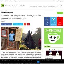 Il fabrique des «tiny-houses» écologiques tout droit sorties de contes de fées
