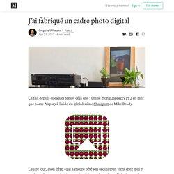 J'ai fabriqué un cadre photo digital - Grégoire Willmann - Medium