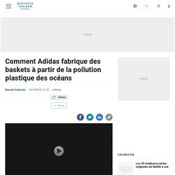 Comment Adidas fabrique des baskets à partir de la pollution plastique des océans