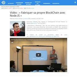 Vidéo : «Fabriquer sa propre BlockChain avec Node.JS» – Bitcoin.fr