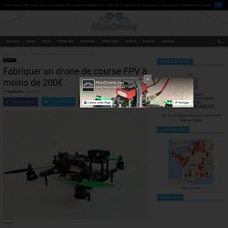 Fabriquer un quadricoptère pour la course FPV à moins de 200€