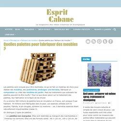 Quelles palettes pour fabriquer des meubles ?, Esprit Cabane, idees creatives et ecologiques