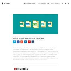 5 outils en ligne pour fabriquer ses eBooks - ELECTRIC NEWS