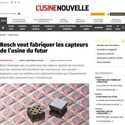 Bosch veut fabriquer les capteurs de l'usine du futur - Electronique