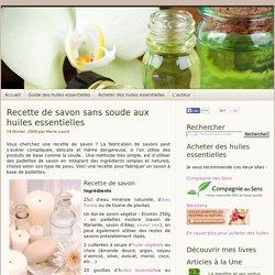Fabriquer un savon sans soude aux huiles essentielles