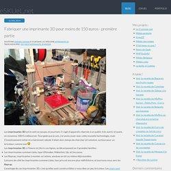 Fabriquer une imprimante 3D pour moins de 150 euros - première partie