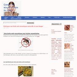 Fabriquer une huile anti-moustiques naturelle et sans danger -conseil-beauté