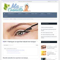DIY / Fabriquer un eye-liner naturel non toxique - Ma Cosméto