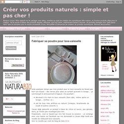 Créer vos produits naturels : simple et pas cher !: Fabriquer sa poudre pour lave-vaisselle