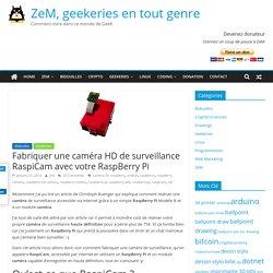 Fabriquer une caméra HD de surveillance RaspiCam avec votre RaspBerry Pi
