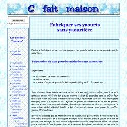 """Fabriquer ses yaourts """"maison"""" sans yaourtière, recettes et idées."""