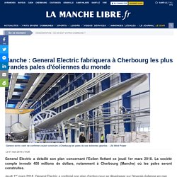 Manche : General Electric fabriquera à Cherbourg les plus grandes pales d'éoliennes du monde