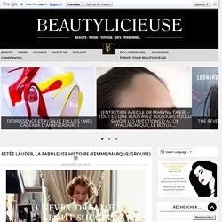 Estée Lauder, la fabuleuse histoire (femme/marque/groupe) !!!