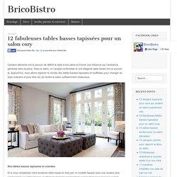 12 fabuleuses tables basses tapissées pour un salon cozy
