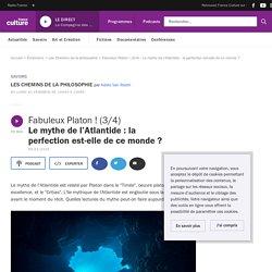 Fabuleux Platon ! (3/4) : Le mythe de l'Atlantide : la perfection est-elle de...