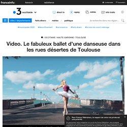 Video. Le fabuleux ballet d'une danseuse dans les rues désertes de Toulouse
