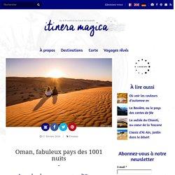 Oman, fabuleux pays des 1001 nuits - Itinera-magica.com