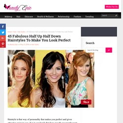 45 Fabulous Half Up Half Down Hairstyles To Make You Look Perfect - Beauty Epic