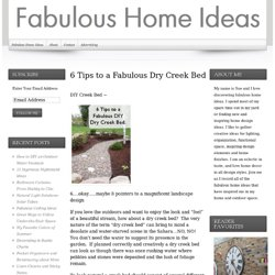 Fabulous Home Ideas – 6 Tips to a Fabulous Dry Creek Bed