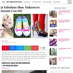 36 Fabulous Shoe Makeovers Anyone Can Do! - DIY Projects for Teens