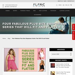 Four Fabulous Plus Size Shapewear Series That Will Fit and Flatter