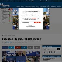 Facebook : 10 ans... et déjà vieux !
