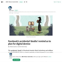 Facebook's accidental 'deaths' remind us to plan for digital demise – Medium