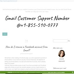 How do I remove a Facebook account from Gmail? - Gmail Customer Support Number @+1-855-510-0777