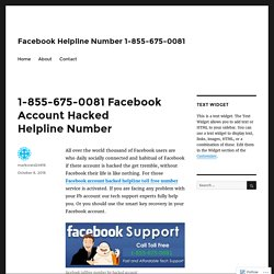1-855-675-0081 Facebook Account Hacked Helpline Number – Facebook Helpline Number 1-855-675-0081