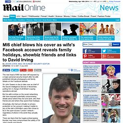 MI6 chief blows his cover as wife's Facebook account reveals family holidays, showbiz friends and links to David Irving