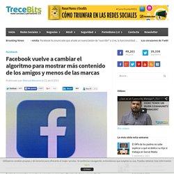 Facebook vuelve a cambiar el algoritmo para mostrar más contenido de los amigos y menos de las...