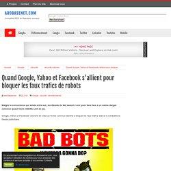 Quand Google, Yahoo et Facebook collaborent pour bloquer les faux trafics de robots
