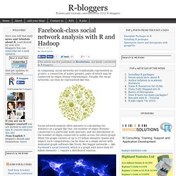 Facebook-class social network analysis with R and Hadoop