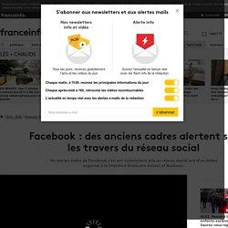 Facebook : des anciens cadres alertent sur les travers du réseau social