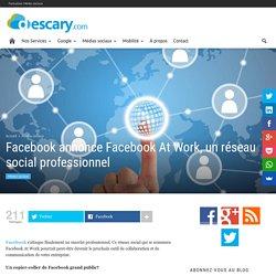 Facebook annonce Facebook At Work, un réseau social professionnel