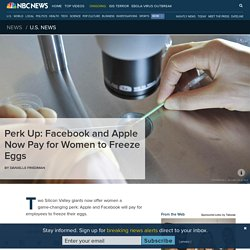 Perk Up: Facebook and Apple Now Pay for Women to Freeze Eggs