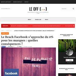 Le Reach Facebook s'approche du 0% pour les marques : quelles conséquences ? - Off