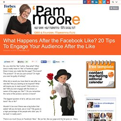 What Happens After the Facebook Like? 20 Tips To Engage Your Audience After the Like | Tampa Social Media Consultant Speaker & Trainer