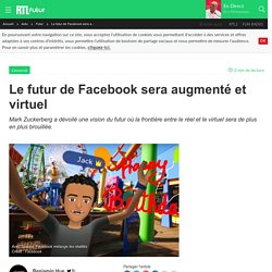 19 avril 2017 - Le futur de Facebook sera augmenté et virtuel