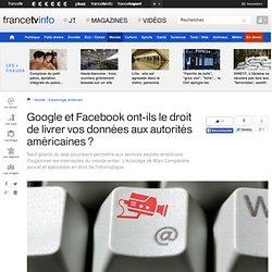 Google et Facebook ont-ils le droit de livrer vos données aux autorités américaines ?