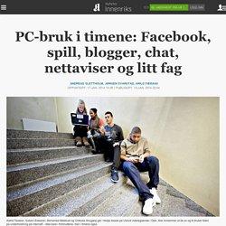PC-bruk i timene: Facebook, spill, blogger, chat, nettaviser og litt fag