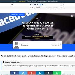 Facebook veut bouleverser les réseaux sociaux avec la réalité augmentée