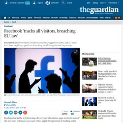 Facebook 'tracks all visitors, breaching EU law'