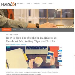 How to Use Facebook for Business: 25 Facebook Marketing Tips and Tricks