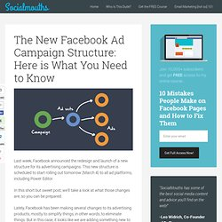 The New Facebook Ad Campaign Structure: Here is What You Need to Know