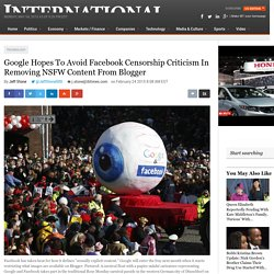 Google Hopes To Avoid Facebook Censorship Criticism In Removing NSFW Content From Blogger
