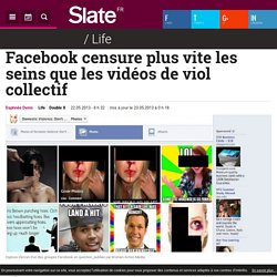 Facebook censure plus vite les seins que les vidéos de viol collectif